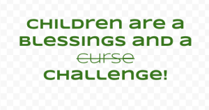 Children are a Blessing and a Challenge